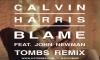 Calvin Harris , Tombs - Calvin Harris feat John Newman - Blame ( Tombs Remix)